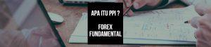 APA ITU PPI ? FOrex Fundamental
