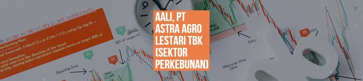 AALI, PT ASTRA AGRO LESTARI TBK (SEKTOR PERKEBUNAN)