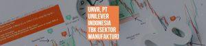 UNVR, PT UNILEVER INDONESIA TBK (SEKTOR MANUFAKTUR)