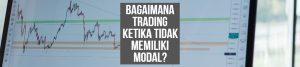 Bagaimana Trading Ketika Tidak Memiliki Modal