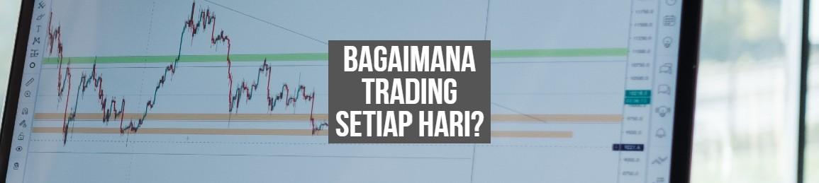 Bagaimana Trading Setiap Hari