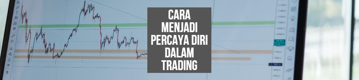 Cara Menjadi Percaya Diri dalam Trading